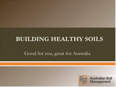 a talk from Dr Greg Bender on Building Healthy Soils
